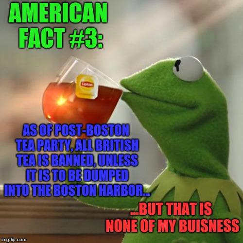 American fact #3: The tea act of 1774, banning british tea ...