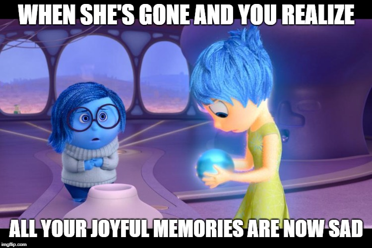 Sadness couldn't keep her hands to herself | WHEN SHE'S GONE AND YOU REALIZE ALL YOUR JOYFUL MEMORIES ARE NOW SAD | image tagged in inside out memory,inside out,inside out joy vs sadness,joy,sadness,loss | made w/ Imgflip meme maker
