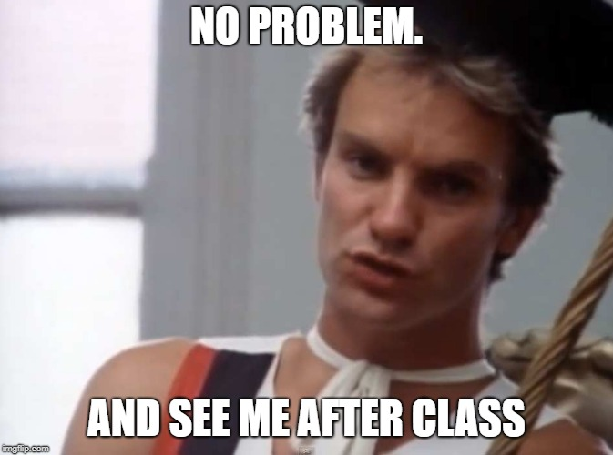 NO PROBLEM. AND SEE ME AFTER CLASS | made w/ Imgflip meme maker