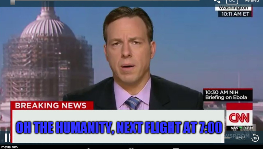 cnn breaking news template | OH THE HUMANITY, NEXT FLIGHT AT 7:00 | image tagged in cnn breaking news template | made w/ Imgflip meme maker
