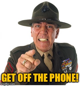 Marine Drill Sargeant | GET OFF THE PHONE! | image tagged in marine drill sargeant | made w/ Imgflip meme maker