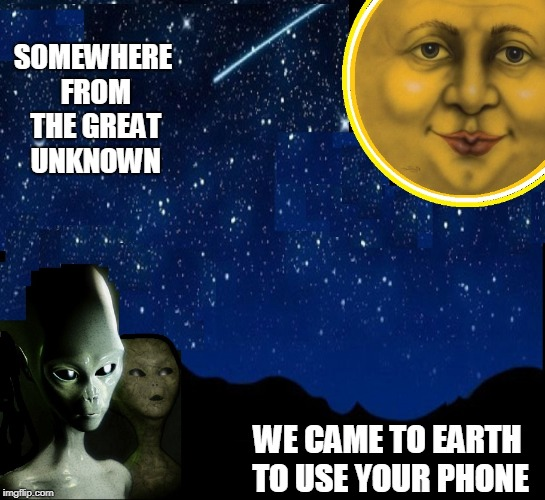 Not So Ancient Aliens: Al & Althea | WE CAME TO EARTH TO USE YOUR PHONE SOMEWHERE FROM THE GREAT UNKNOWN | image tagged in vince vance,man in the moon,i just called to say,aliens,ancient aliens,phone home | made w/ Imgflip meme maker
