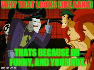 IM FUN! AND YOUR NOT! | WHY THAT LOOKS LIKE AANG! THATS BECAUSE IM FUNNY, AND YOUR NOT. | image tagged in im fun and your not | made w/ Imgflip meme maker