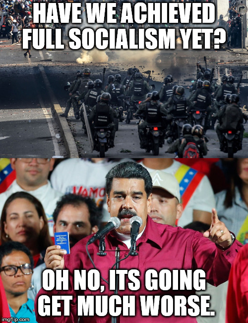 the kind hand ... | HAVE WE ACHIEVED FULL SOCIALISM YET? OH NO, ITS GOING  GET MUCH WORSE. | image tagged in socialism,venezuela | made w/ Imgflip meme maker