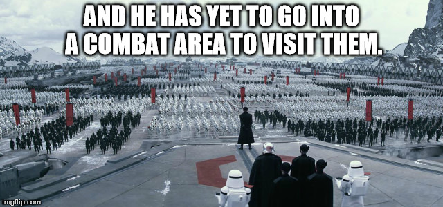 Trumps military parade | AND HE HAS YET TO GO INTO A COMBAT AREA TO VISIT THEM. | image tagged in trumps military parade | made w/ Imgflip meme maker