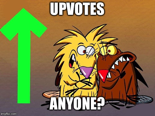 angry beavers up vote | UPVOTES ANYONE? | image tagged in angry beavers up vote | made w/ Imgflip meme maker