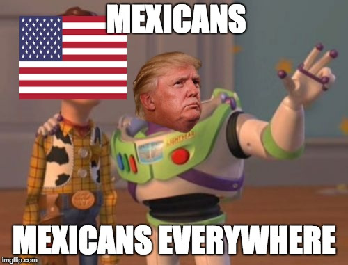 X, X Everywhere Meme | MEXICANS MEXICANS EVERYWHERE | image tagged in memes,x,x everywhere,x x everywhere | made w/ Imgflip meme maker