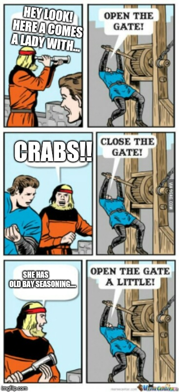 Open the gate a little | HEY LOOK! HERE A COMES A LADY WITH... CRABS!! SHE HAS          OLD BAY SEASONING.... | image tagged in open the gate a little | made w/ Imgflip meme maker