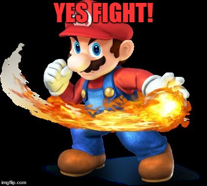 Mario Time! | YES FIGHT! | image tagged in mario time | made w/ Imgflip meme maker