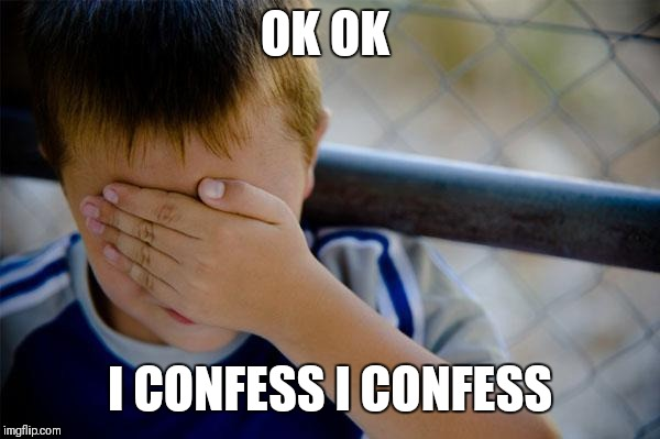 confession kid Meme | OK OK I CONFESS I CONFESS | image tagged in memes,confession kid | made w/ Imgflip meme maker