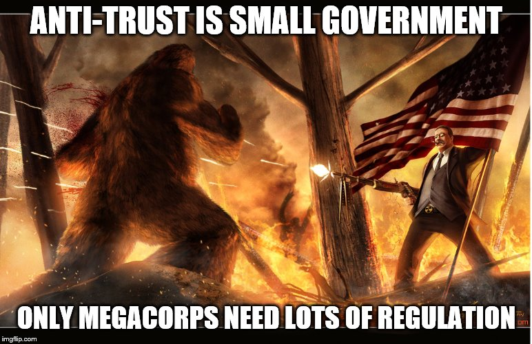 Teddy the Trust-Buster vs. Sasquatch | ANTI-TRUST IS SMALL GOVERNMENT ONLY MEGACORPS NEED LOTS OF REGULATION | image tagged in teddy roosevelt,sasquatch,anti-trust | made w/ Imgflip meme maker