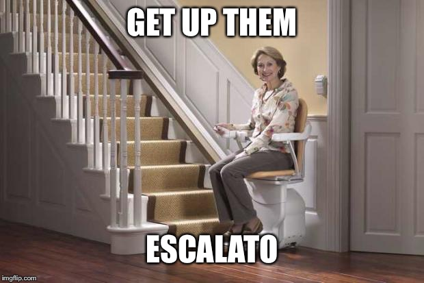 Get up them fucking stairs | GET UP THEM ESCALATORS | image tagged in get up them fucking stairs | made w/ Imgflip meme maker