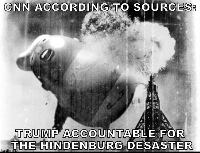 CNN ACCORDING TO SOURCES: TRUMP ACCOUNTABLE FOR THE HINDENBURG DESASTER | made w/ Imgflip meme maker