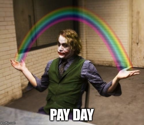 Fail Week | PAY DAY | image tagged in memes,joker rainbow hands,fail week | made w/ Imgflip meme maker