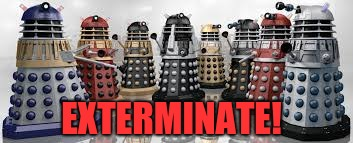 Time For The Daleks | EXTERMINATE! | image tagged in time for the daleks | made w/ Imgflip meme maker