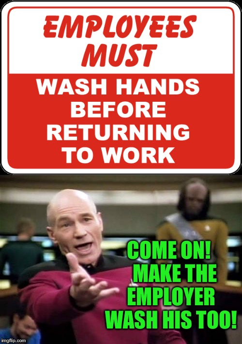 If you need reminding, you're probably not doing it-EVER | COME ON!   MAKE THE EMPLOYER WASH HIS TOO! | image tagged in some people need reminding | made w/ Imgflip meme maker