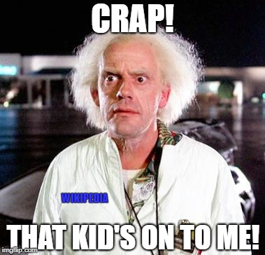Doc Brown | CRAP! THAT KID'S ON TO ME! WIKIPEDIA | image tagged in doc brown | made w/ Imgflip meme maker