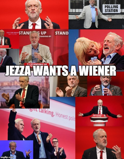 Jeremy Corbyn Wiener  | JEZZA WANTS A WIENER | image tagged in jeremy corbyn,wiener | made w/ Imgflip meme maker