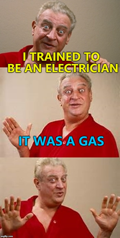 Seeing an advert gave him the spark... :) | I TRAINED TO BE AN ELECTRICIAN IT WAS A GAS | image tagged in bad pun dangerfield,memes,gas,electrician | made w/ Imgflip meme maker