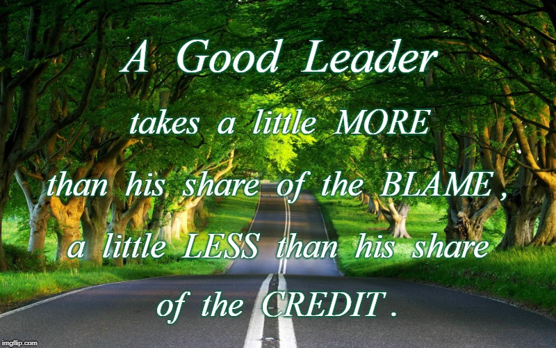 A Good Leader | A  Good  Leader of  the  CREDIT . takes  a  little  MORE than  his  share  of  the  BLAME , a  little  LESS  than  his  share | image tagged in good leader,more blame,less credit | made w/ Imgflip meme maker