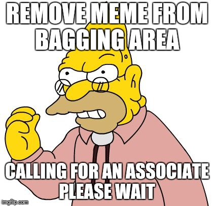 REMOVE MEME FROM BAGGING AREA CALLING FOR AN ASSOCIATE PLEASE WAIT | made w/ Imgflip meme maker