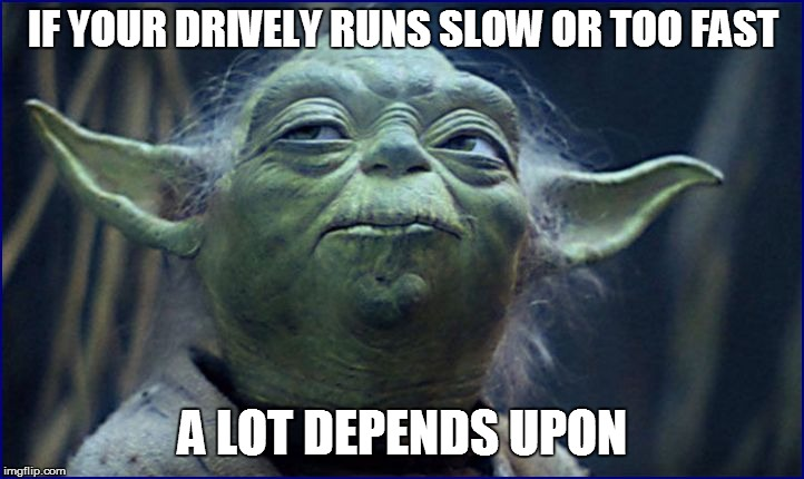 IF YOUR DRIVELY RUNS SLOW OR TOO FAST A LOT DEPENDS UPON | made w/ Imgflip meme maker