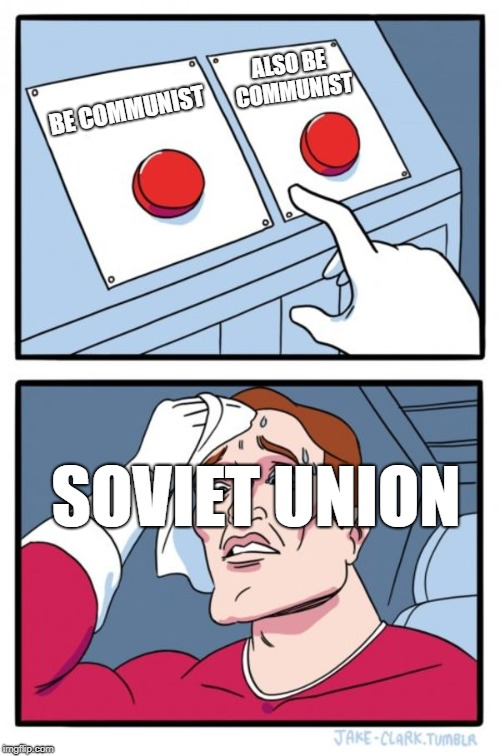 That is a tough choice, right there. | BE COMMUNIST ALSO BE COMMUNIST SOVIET UNION | image tagged in memes,two buttons,soviet union | made w/ Imgflip meme maker