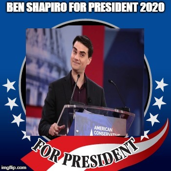image tagged in memes,ben shapiro,president,republicans,election 2020,republican | made w/ Imgflip meme maker