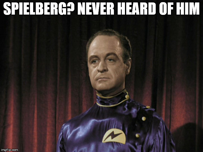 Plan 9 | SPIELBERG? NEVER HEARD OF HIM | image tagged in plan 9 | made w/ Imgflip meme maker