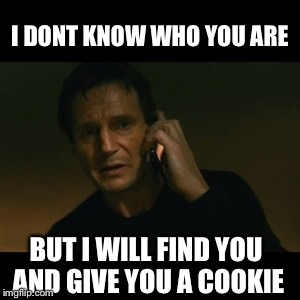 1981 Nissan Sentra, dads |  I DONT KNOW WHO YOU ARE; BUT I WILL FIND YOU AND GIVE YOU A COOKIE | image tagged in memes,liam neeson taken,taken,stick shift,meme | made w/ Imgflip meme maker