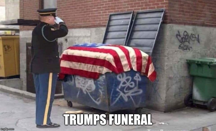 Trumps Funeral | TRUMPS FUNERAL | image tagged in trump,funeral | made w/ Imgflip meme maker