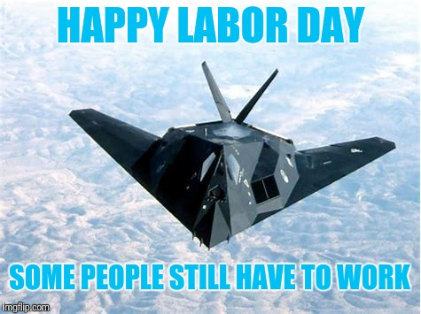 Excuse me while I protect the skies | HAPPY LABOR DAY SOME PEOPLE STILL HAVE TO WORK | image tagged in memes,labor day,america,love and peace | made w/ Imgflip meme maker