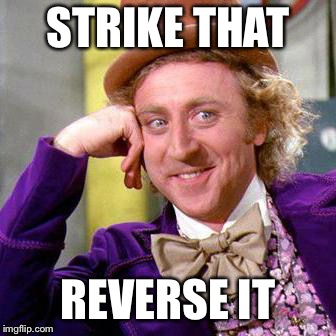 Willy Wonka Blank | STRIKE THAT REVERSE IT | image tagged in willy wonka blank | made w/ Imgflip meme maker