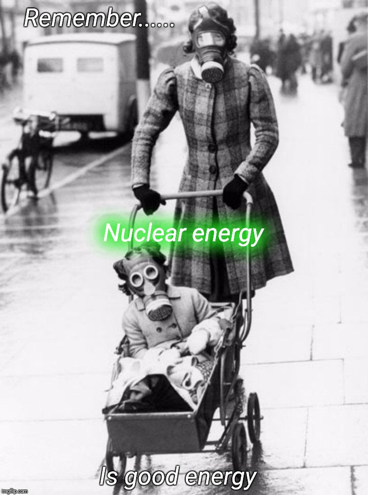 Good Energy | Remember...... Nuclear energy Is good energy | image tagged in renewable energy,energy,nuclear power,pollution,radiation,true | made w/ Imgflip meme maker