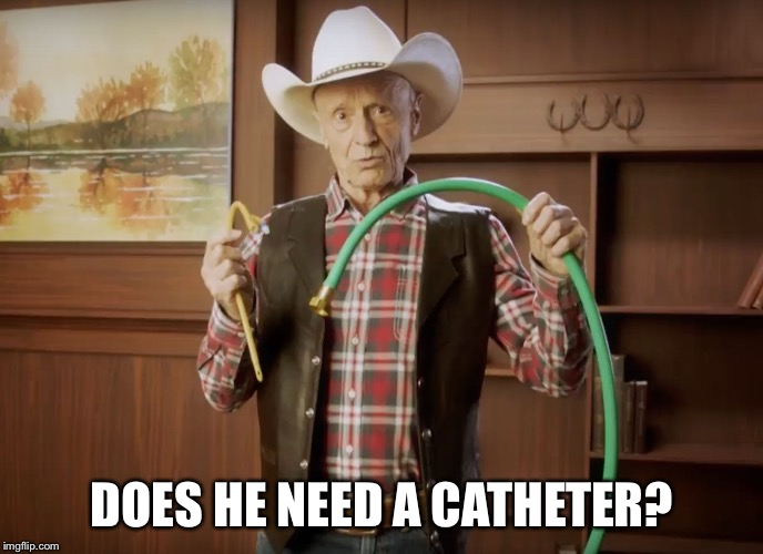 catheter cowboy | DOES HE NEED A CATHETER? | image tagged in catheter cowboy | made w/ Imgflip meme maker
