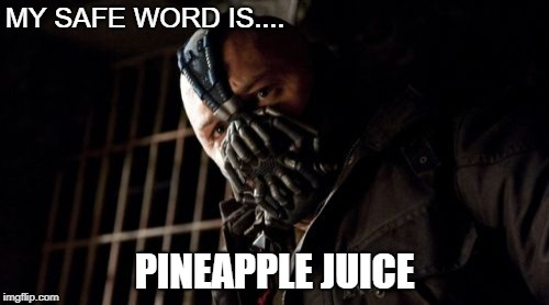Tinder Bane  | MY SAFE WORD IS.... PINEAPPLE JUICE | image tagged in permission bane,bane,domination,relationships,best meme,best friend | made w/ Imgflip meme maker