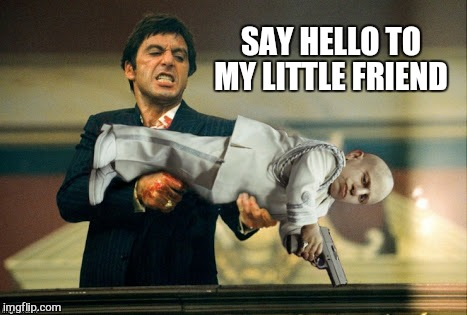 SAY HELLO TO MY LITTLE FRIEND | image tagged in memes,scarface,mini me,80's,funny | made w/ Imgflip meme maker