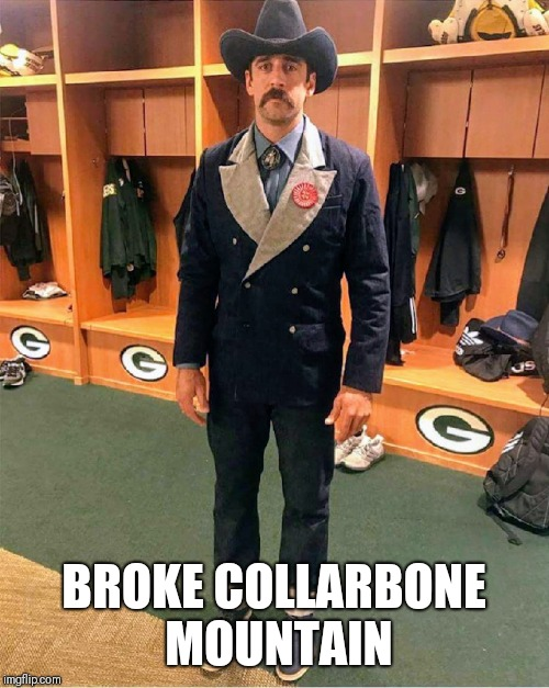 BROKE COLLARBONE MOUNTAIN | image tagged in green bay packers,nfl,aaron rodgers | made w/ Imgflip meme maker