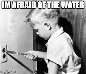 IM AFRAID OF THE WATER | made w/ Imgflip meme maker