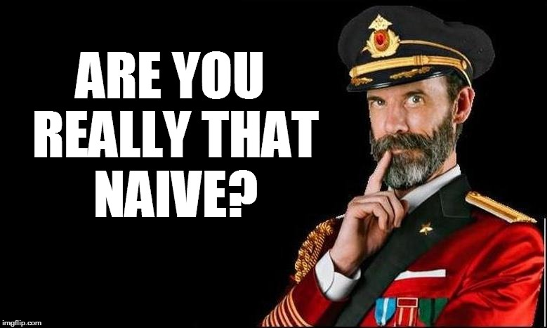 ARE YOU REALLY THAT NAIVE? | made w/ Imgflip meme maker