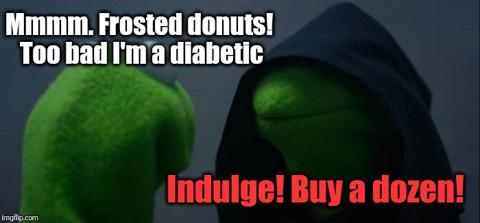 Evil Kermit Meme | Mmmm. Frosted donuts! Too bad I'm a diabetic Indulge! Buy a dozen! | image tagged in memes,evil kermit | made w/ Imgflip meme maker