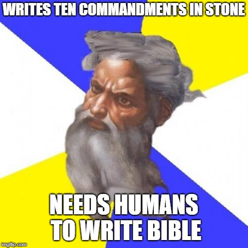 Advice God | WRITES TEN COMMANDMENTS IN STONE NEEDS HUMANS TO WRITE BIBLE | image tagged in memes,advice god | made w/ Imgflip meme maker