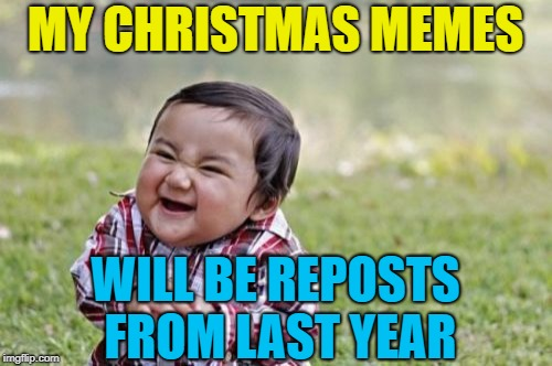 Evil Toddler Meme | MY CHRISTMAS MEMES WILL BE REPOSTS FROM LAST YEAR | image tagged in memes,evil toddler | made w/ Imgflip meme maker