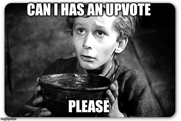 Beggar | CAN I HAS AN UPVOTE PLEASE | image tagged in beggar | made w/ Imgflip meme maker
