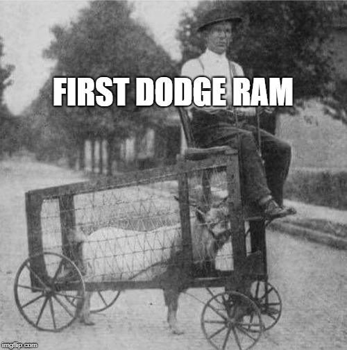 FIRST DODGE RAM | image tagged in dodge | made w/ Imgflip meme maker
