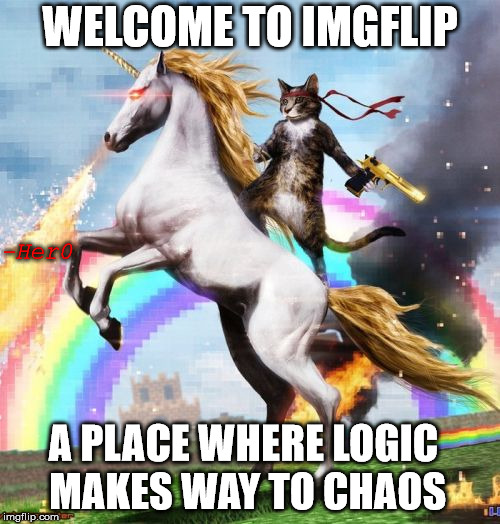 Welcome To The Internets | WELCOME TO IMGFLIP A PLACE WHERE LOGIC MAKES WAY TO CHAOS -Her0 | image tagged in memes,welcome to the internets | made w/ Imgflip meme maker