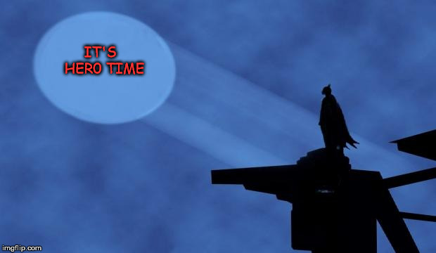 batman signal | IT'S  HER0 TIME | image tagged in batman signal | made w/ Imgflip meme maker