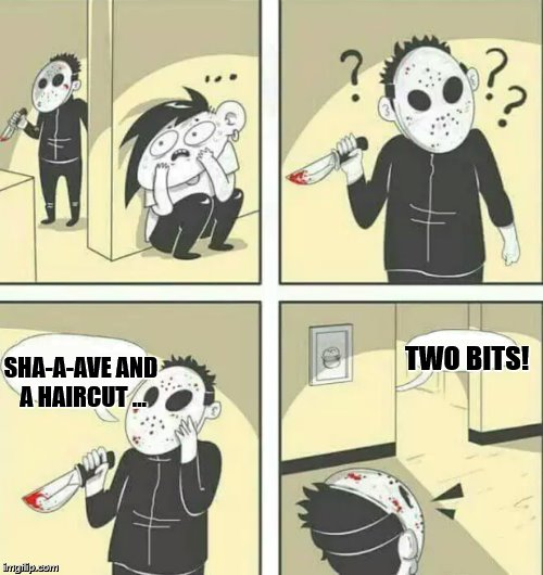 How not to hide from a serial killer | SHA-A-AVE AND A HAIRCUT ... TWO BITS! | image tagged in hiding from serial killer,shaving,haircut,roger rabbit | made w/ Imgflip meme maker
