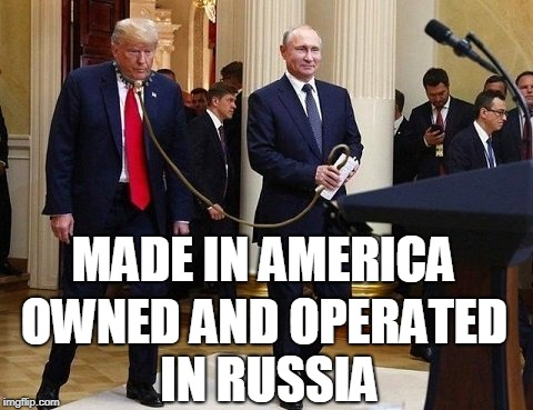 Made in America Owned and Operated in Russia | MADE IN AMERICA OWNED AND OPERATED IN RUSSIA | image tagged in putin's puppet,trump,helsinki,putin,russian owned | made w/ Imgflip meme maker