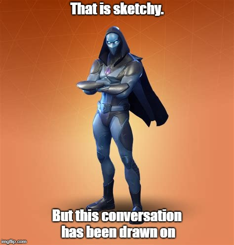 That is sketchy. But this conversation has been drawn on | made w/ Imgflip meme maker
